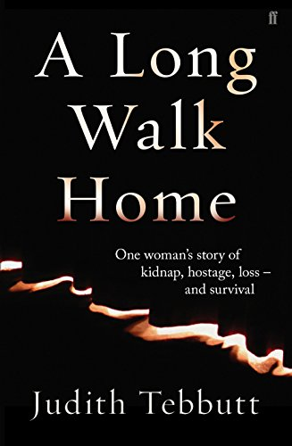 A Long Walk Home: One Woman's Story of Kidnap, Hostage, Loss - and Survival: Tebbutt, Judith