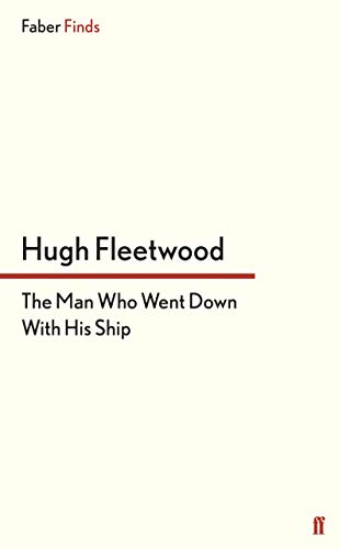 9780571304837: The Man Who Went Down With His Ship (Faber Finds)