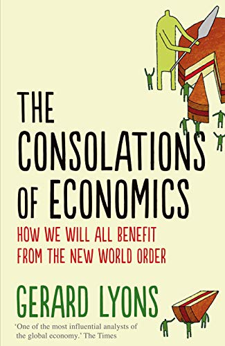 9780571307784: The Consolations of Economics: How We Will All Benefit from the New World Order