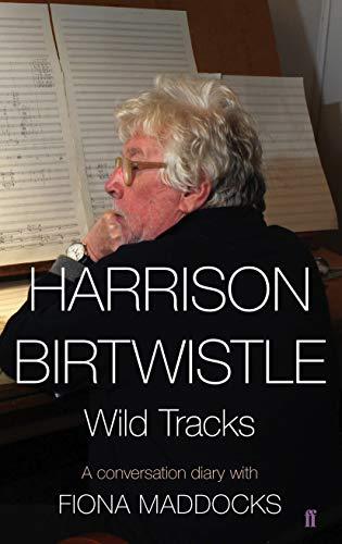 9780571308118: Harrison Birtwistle: Wild Tracks - A Conversation Diary with Fiona Maddocks