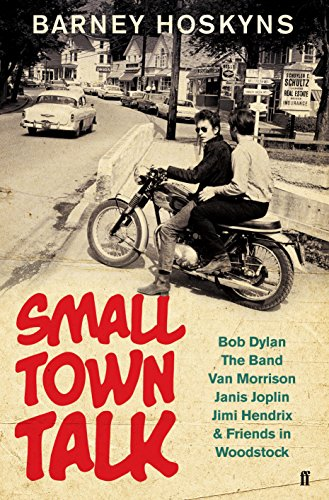 9780571309757: Small Town Talk: Bob Dylan, The Band, Van Morrison, Janis Joplin, Jimi Hendrix & Friends in the Wild Years of Woodstock