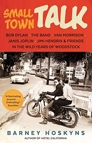 9780571309764: Small Town Talk: Bob Dylan, The Band, Van Morrison, Janis Joplin, Jimi Hendrix & Friends in the Wild Years of Woodstock