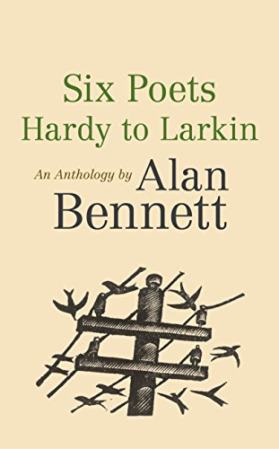 9780571321094: Six Poets: Hardy to Larkin: An Anthology by Alan Bennett