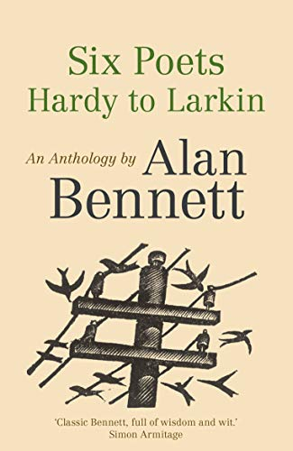 9780571321100: Six Poets: Hardy to Larkin: An Anthology by Alan Bennett