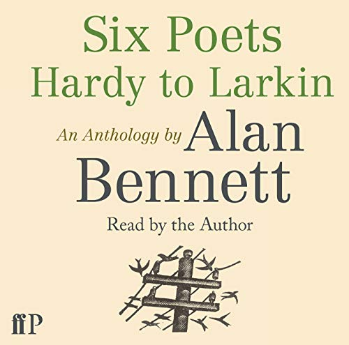9780571321117: Six Poets: Hardy to Larkin: An Anthology by Alan Bennett