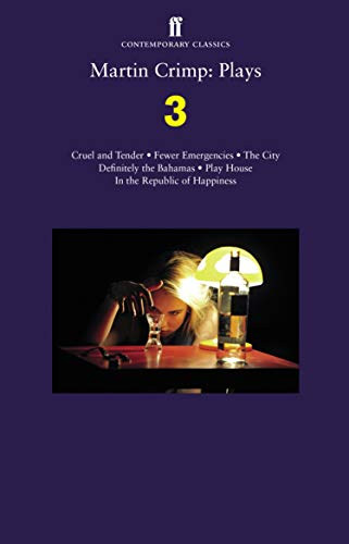 9780571325368: Martin Crimp: Plays 3: Fewer Emergencies; Cruel and Tender; The City; In the Republic of Happiness