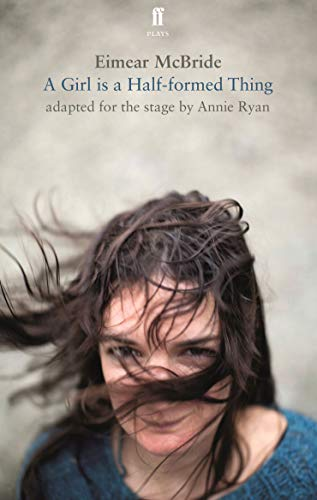 9780571325795: A Girl Is a Half-Formed Thing: Adapted for the Stage
