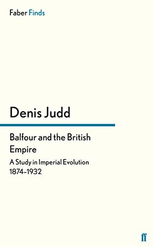 9780571326044: Balfour and the British Empire: A Study in Imperial Evolution 1874-1932