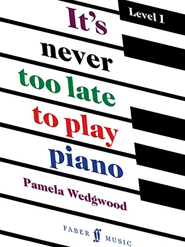 It's Never Too Late to Play Piano: A Learn-as-you-play Tutor (Faber Edition: It's Never Too Late) - Wedgwood, Pamela