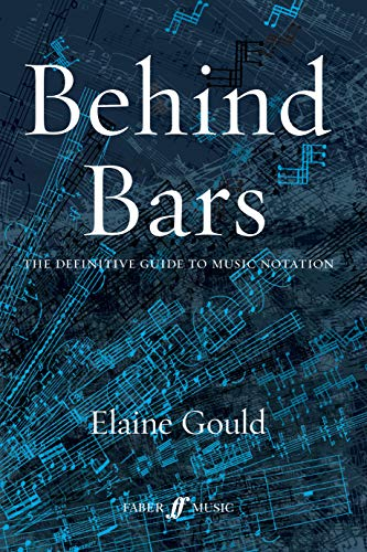 Behind Bars: The Definitive Guide to Music Notation (Hardback): Elaine Gould