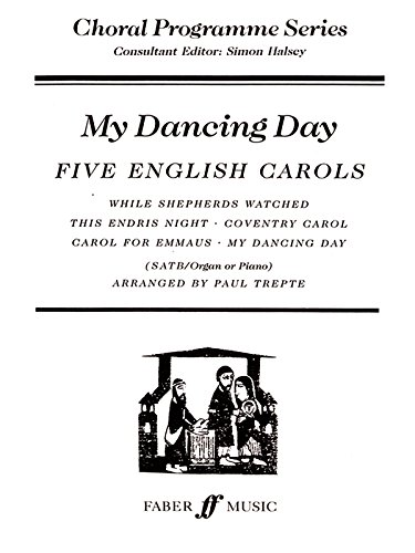 My Dancing Day: Five English Carols (Choral Programme Series): Paul Trepte