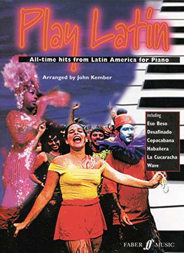 Play Latin Piano: All-Time Hits from Latin America (Faber Edition: Play Latin): John Kember