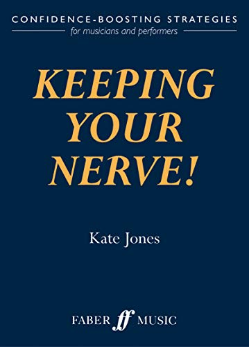 9780571519224: Keeping Your Nerve!: Confidence-Boosting Strategies for Musicians and Performers: Confidence Boosting Strategies for the Performer