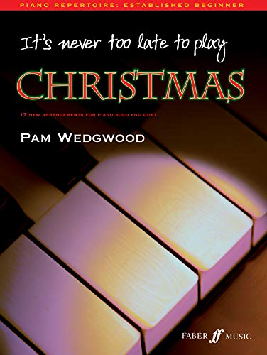 9780571526529: It's Never Too Late to Play Christmas: 17 New Arrangements for Piano Solo and Duet (Faber Edition: It's Never Too Late)