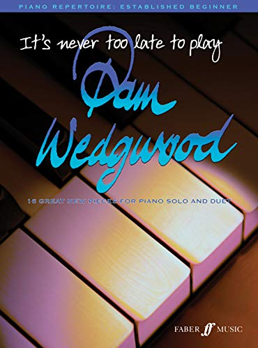 9780571529841: It's Never Too Late to Play Pam Wedgwood: 16 Great New Pieces for Piano Solo and Duet (Faber Edition: It's Never Too Late)