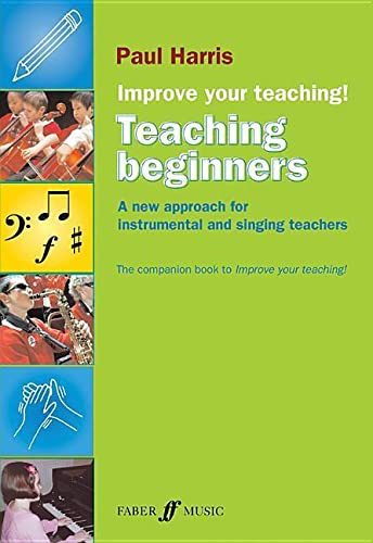 9780571531752: Improve Your Teaching: Teaching Beginners: A New Approach for Instrumental and Singing Teachers