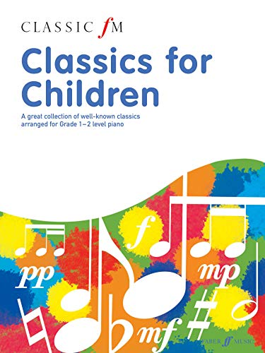 9780571535781: Classic FM -- Classics for Children: A great collection of well-known classics arranged for Grade 1--2 level piano (Faber Edition: Classic FM)