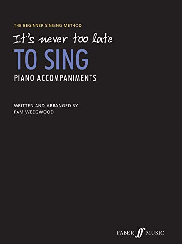 9780571536696: It's Never Too Late to Sing Piano Accompaniments: The Beginner Singing Method (Faber Edition: It's Never Too Late)