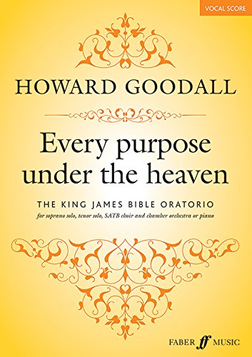 9780571537181: Every Purpose Under the Heaven: The King James Bible Oratorio for Soprano, Tenor Solo, SATB Choir and Chamber Orchestra or Piano, Vocal Score (Faber Edition)