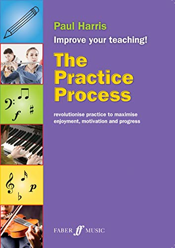 9780571538331: The Practice Process: Revolutionize Practice to Maximize Enjoyment, Motivation and Progress (Faber Edition: Improve Your Teaching!)