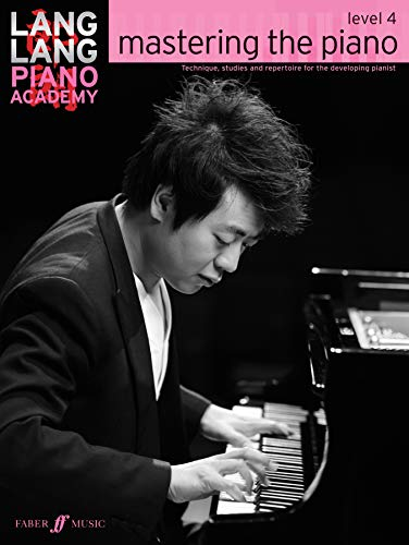 9780571538546: Lang Lang Piano Academy -- mastering the piano: Level 4 -- Technique, studies and repertoire for the developing pianist (Faber Edition: Lang Lang Piano Academy)