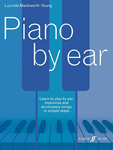 9780571539024: Piano by Ear: Learn to Play by Ear, Improvise, and Accompany Songs in Simple Steps