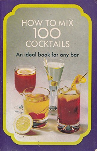 9780572001841: How to Mix One Hundred Cocktails: An Ideal Book for Any Bar