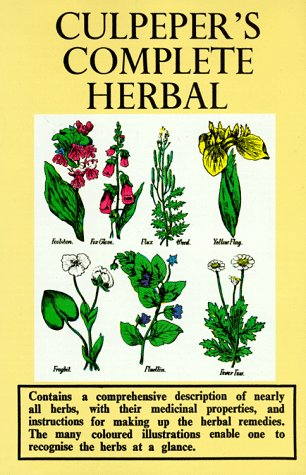 Culpeper's Complete Herbal: Consisting of a Comprehensive Description of Nearly All Herbs with Their Medicinal Properties and Directions from Compounding the Medicines Extracted From Them (0572002033) by Nicholas Culpeper