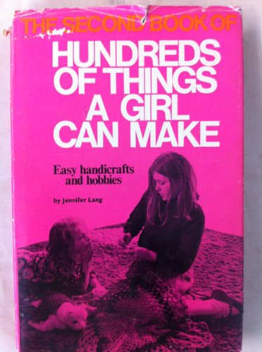 The Second Book of Hundreds of Things a Girl Can Make: Lang, Jennifer