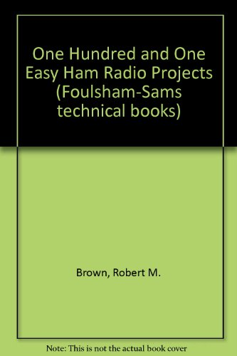 One Hundred and One Easy Ham Radio Projects (0572007442) by Brown, Robert M.; Kneitel, Tom