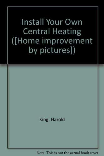 Install Your Own Central Heating ([Home improvement: King, Harold