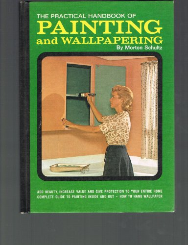 Practical Handbook of Painting and Wallpapering: Schultz, Morton J.