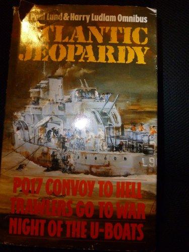 Atlantic Jeopardy: PQ17 Convoy to Hell, Trawlers: Lund, Paul; Ludlam,
