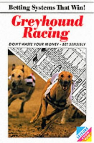 Betting Systems That Win: Greyhound Racing (Betting systems that win! / Leisure know how series) (0572016964) by David Duncan