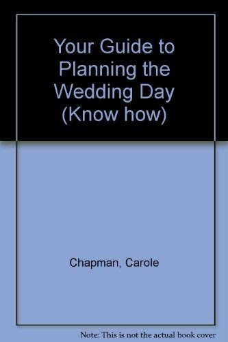 Your Guide to Planning the Wedding Day (Know how) (0572018746) by Carol Chapman
