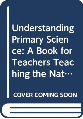 9780572018771: Understanding Primary Science: A Book for Teachers Teaching the National Curriculum