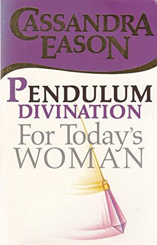 Pendulum Divination for Today's Woman: Eason, Cassandra