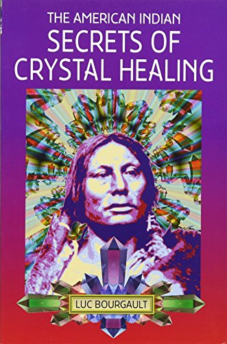 The American Indian Secrets of Crystal Healing: Blue Eagle, Bourgault,
