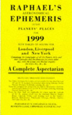 Raphael's Astronomical Ephemeris 1999: With Tables of Houses for London, Liverpool and New York - Raphael, Edwin