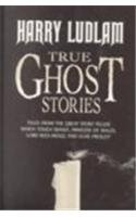 True Ghost Stories(A FIRST PRINTING): Ludlam, Harry