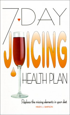 7-Day Juicing Health Plan: Replace the Missing: Simpson, Helen J.