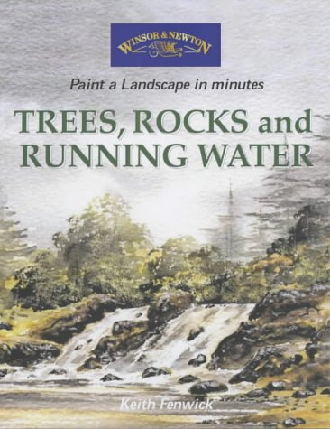 9780572028343: Trees, Rocks and Running Water (Windsor & Newton Paint a Landscape in Minutes)