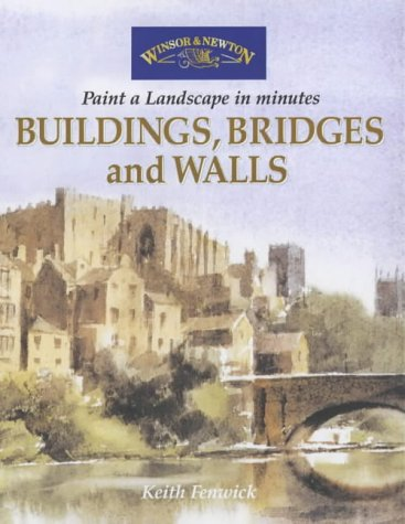 9780572028350: Buildings, Bridges and Walls (Windsor & Newton Paint a Landscape in Minutes)