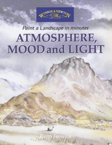 9780572028367: Atmosphere, Mood and Light (Windsor & Newton Paint a Landscape in Minutes)
