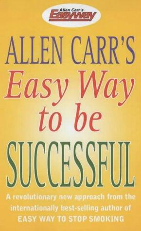 Allen Carr's Easy Way to be Successful: Allen Carr