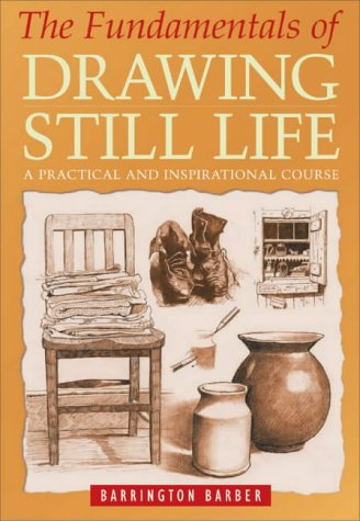 9780572030216: The Fundamentals of Drawing Still Life: A Practical and Inspirational Course