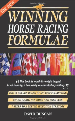 The New Winning Horse Racing Formulae: The 12 Golden Rules of Successful Betting: Duncan, David