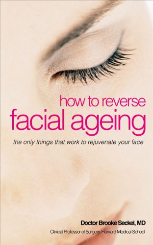 How to Reverse Facial Ageing: The Revolutionary Non-surgical Programme: Brooke R. Dr. Seckel