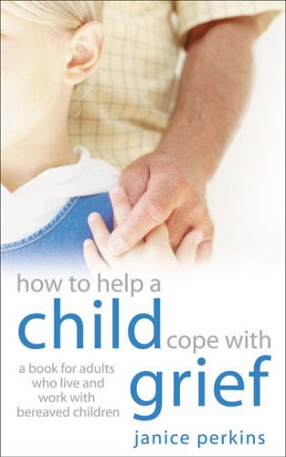 How to Help a Child Cope with: Janice Perkins