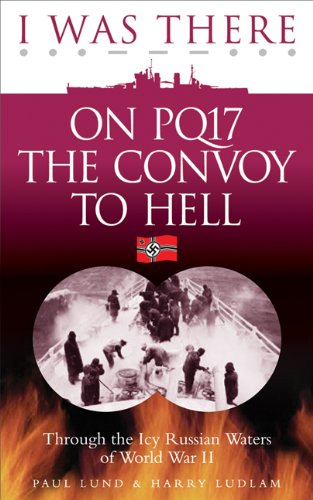 I Was There on PQ17 the Convoy: Paul Lund, Harry